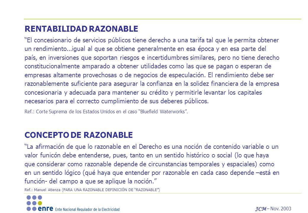 JCM – Nov. 2003 RENTABILIDAD RAZONABLE El concesionario de servicios públicos tiene derecho a una tarifa tal que le permita obtener un rendimiento...i