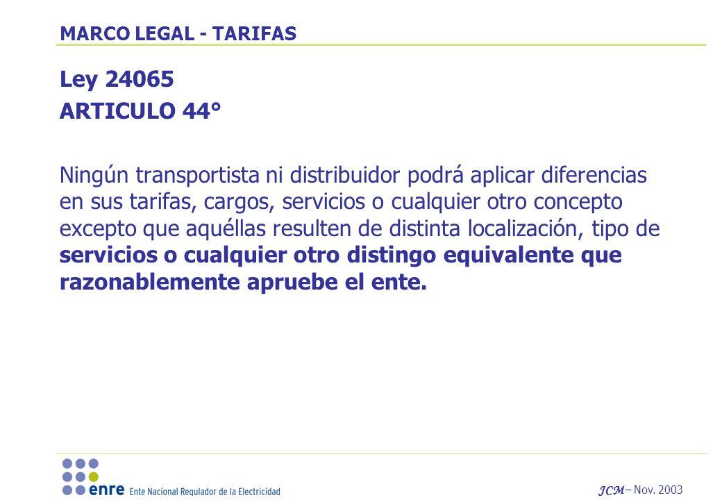 JCM – Nov. 2003 Ley 24065 ARTICULO 44° Ningún transportista ni distribuidor podrá aplicar diferencias en sus tarifas, cargos, servicios o cualquier ot