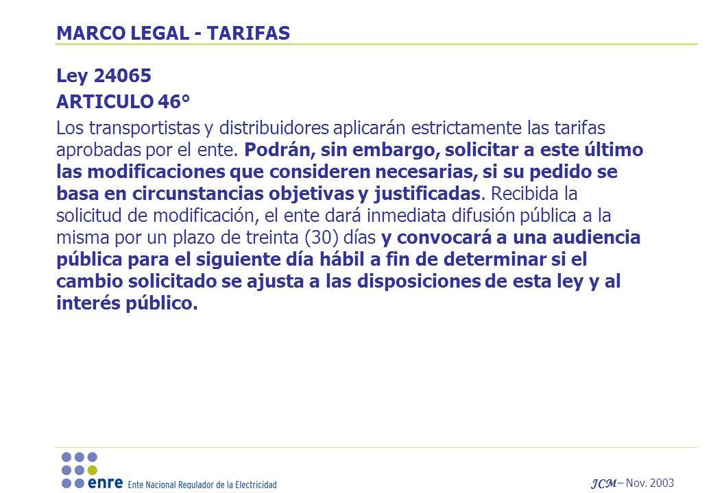 JCM – Nov. 2003 Ley 24065 ARTICULO 46° Los transportistas y distribuidores aplicarán estrictamente las tarifas aprobadas por el ente. Podrán, sin emba