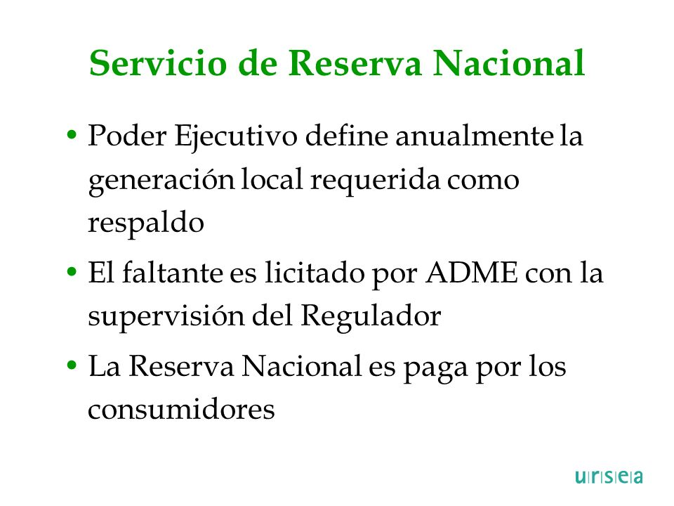 Servicio de Reserva Nacional Poder Ejecutivo define anualmente la generación local requerida como respaldo El faltante es licitado por ADME con la sup