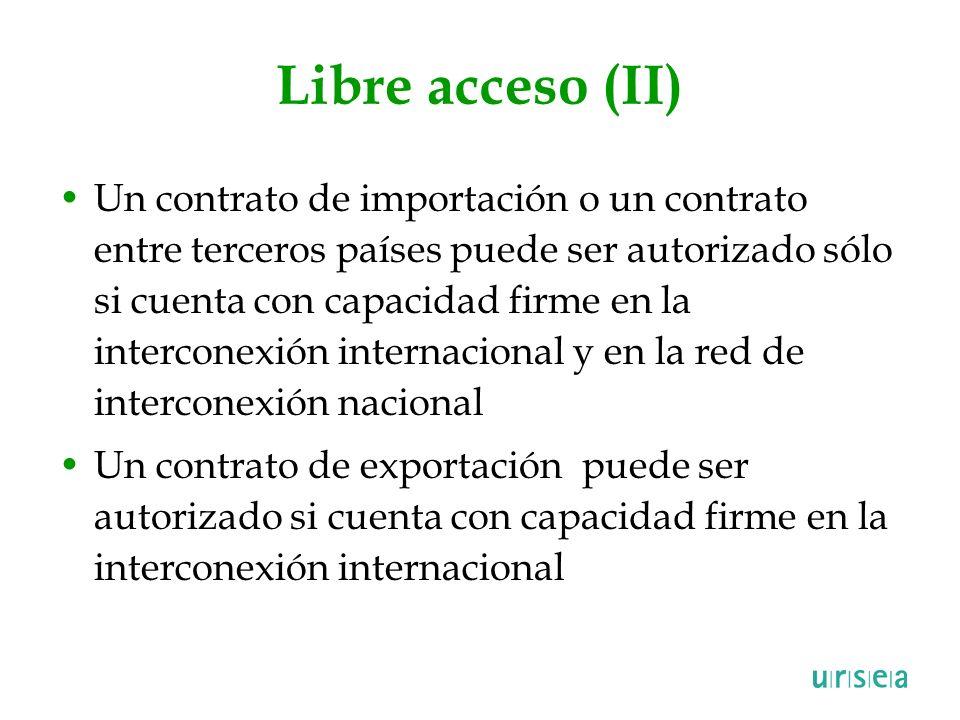 Libre acceso (II) Un contrato de importación o un contrato entre terceros países puede ser autorizado sólo si cuenta con capacidad firme en la interco