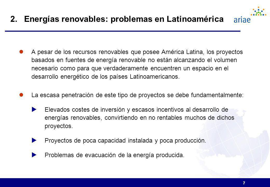 7 A pesar de los recursos renovables que posee América Latina, los proyectos basados en fuentes de energía renovable no están alcanzando el volumen necesario como para que verdaderamente encuentren un espacio en el desarrollo energético de los países Latinoamericanos.