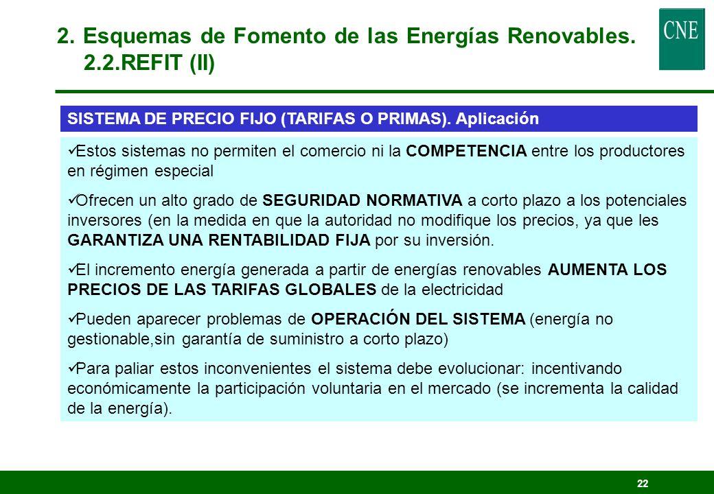 21 Es el MECANISMO MÁS EXTENDIDO Apoyo a las ENERGÍAS RENOVABLES y a la COGENERACIÓN por medio de PRECIOS GARANTIZADOS ligados a una OBLIGACIÓN DE COMPRA: estos sistemas de apoyo han sido declarados compatibles con el Tratado de la Unión y el mercado interior, de acuerdo con una sentencia del Tribunal de Justicia de Luxemburgo Se FINANCIA en un recargo en la tarifa que se aplica a los consumidores final.