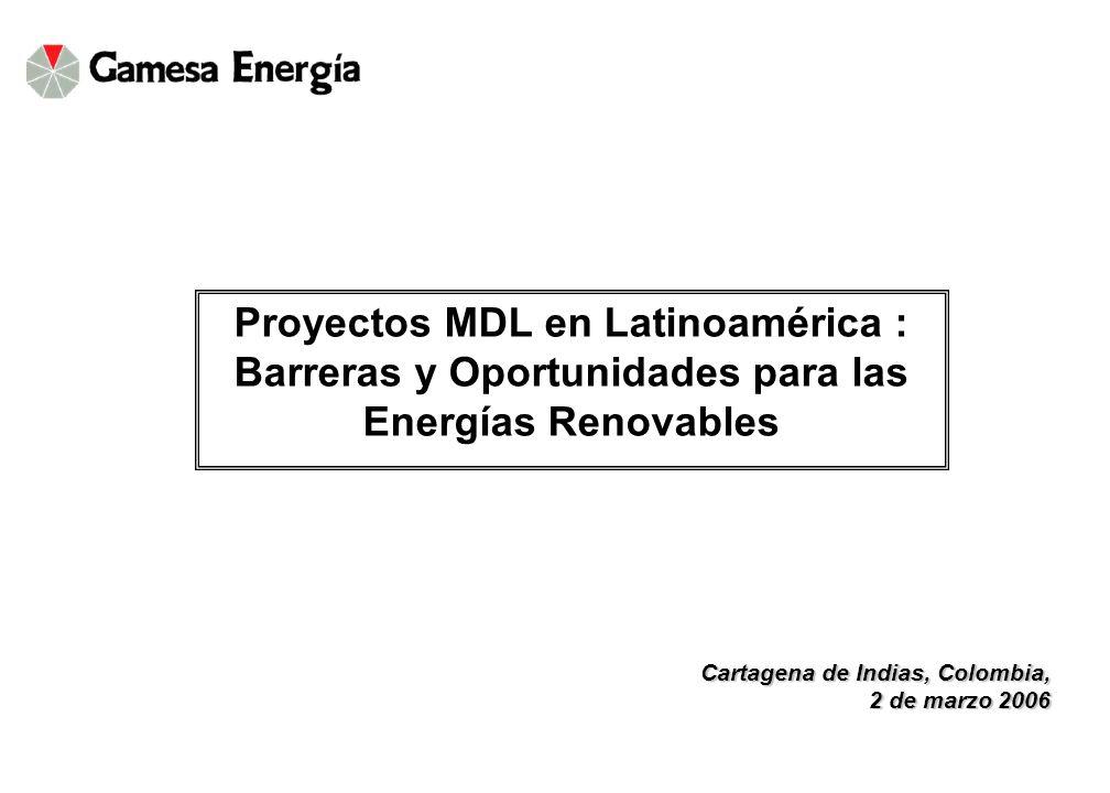 Cartagena de Indias, Colombia, 2 de marzo 2006 Proyectos MDL en Latinoamérica : Barreras y Oportunidades para las Energías Renovables