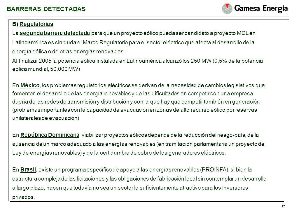 12 BARRERAS DETECTADAS B) Regulatorias La segunda barrera detectada para que un proyecto eólico pueda ser candidato a proyecto MDL en Latinoamérica es