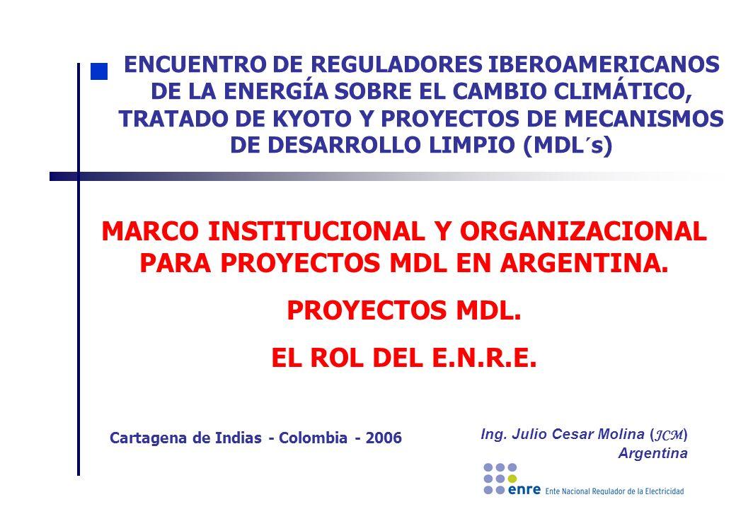 Cartagena de Indias - Colombia - 2006 Ing. Julio Cesar Molina ( JCM ) Argentina ENCUENTRO DE REGULADORES IBEROAMERICANOS DE LA ENERGÍA SOBRE EL CAMBIO