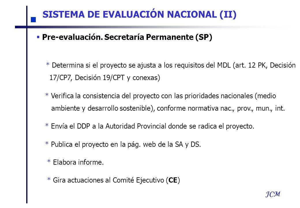 JCM SISTEMA DE EVALUACIÓN NACIONAL (II) Pre-evaluación. Secretaría Permanente (SP) * Determina si el proyecto se ajusta a los requisitos del MDL (art.