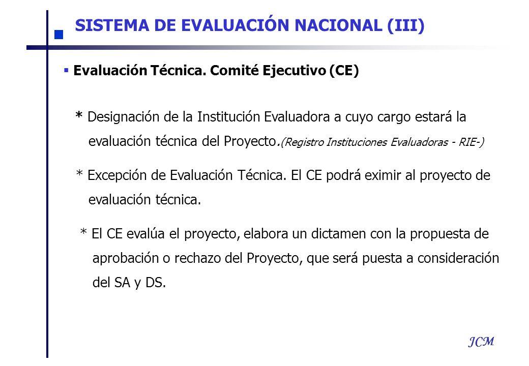 JCM SISTEMA DE EVALUACIÓN NACIONAL (III) Evaluación Técnica. Comité Ejecutivo (CE) * Designación de la Institución Evaluadora a cuyo cargo estará la e
