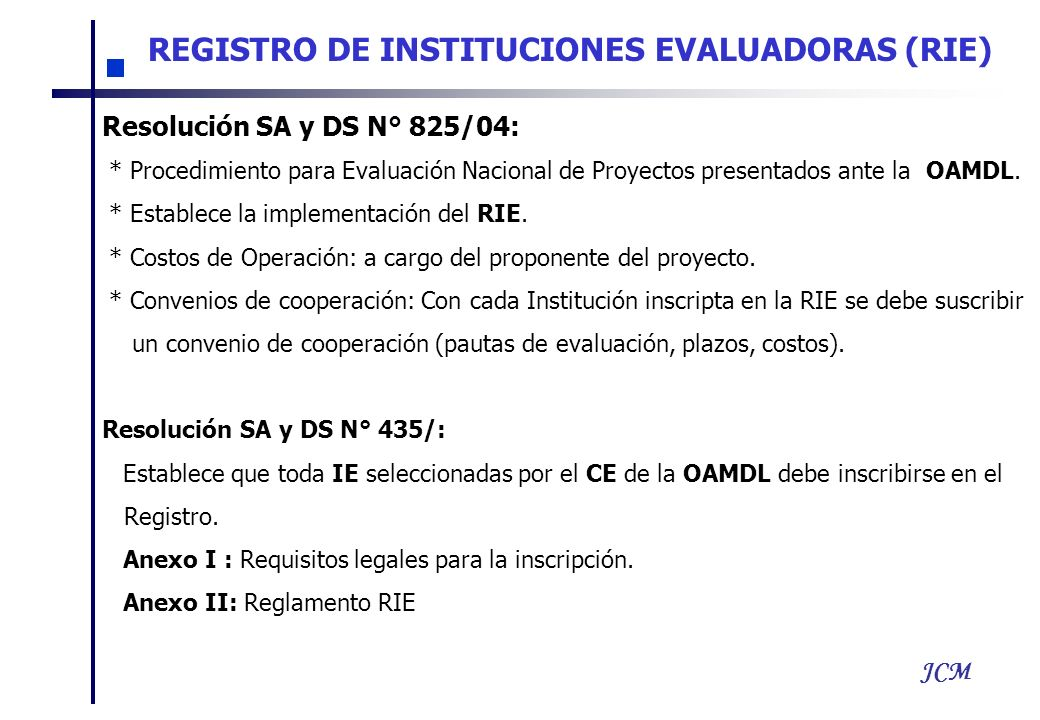 JCM REGISTRO DE INSTITUCIONES EVALUADORAS (RIE) Resolución SA y DS N° 825/04: * Procedimiento para Evaluación Nacional de Proyectos presentados ante la OAMDL.