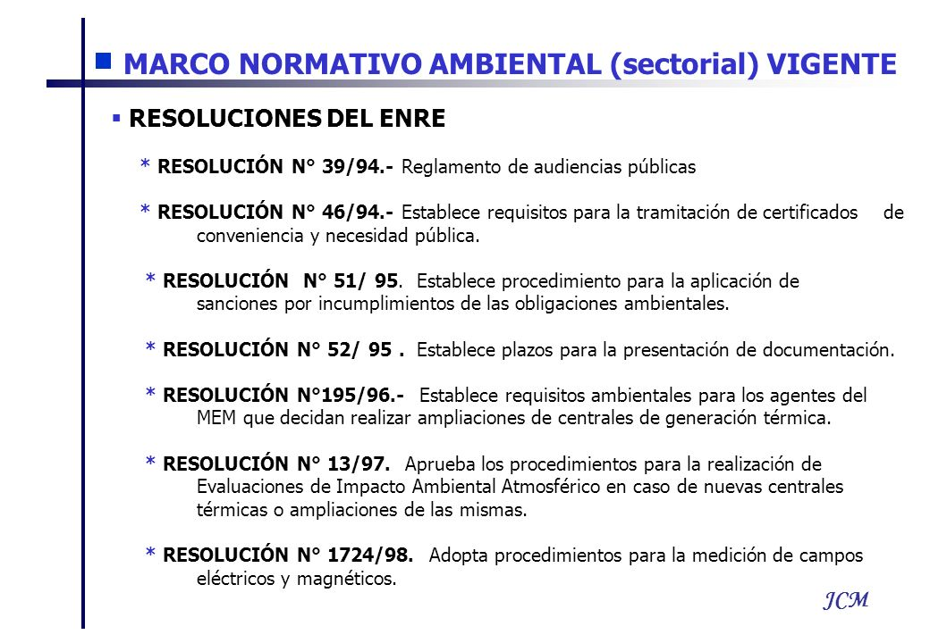 JCM RESOLUCIONES DEL ENRE * RESOLUCIÓN N° 39/94.- Reglamento de audiencias públicas * RESOLUCIÓN N° 46/94.- Establece requisitos para la tramitación d