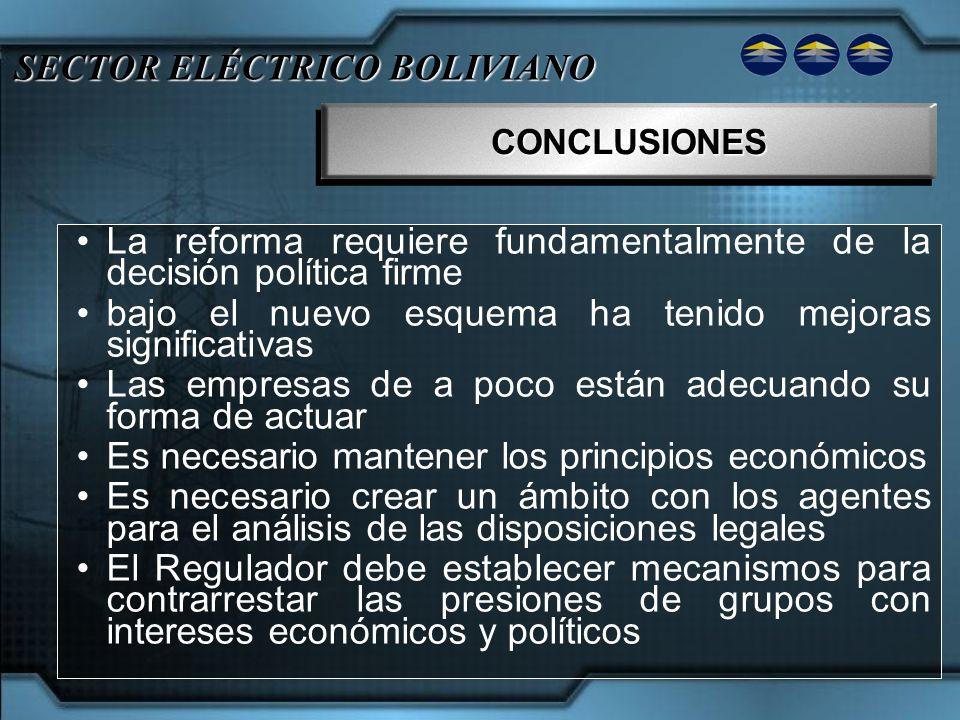 SECTOR ELÉCTRICO BOLIVIANO CONCLUSIONESCONCLUSIONES La reforma requiere fundamentalmente de la decisión política firme bajo el nuevo esquema ha tenido