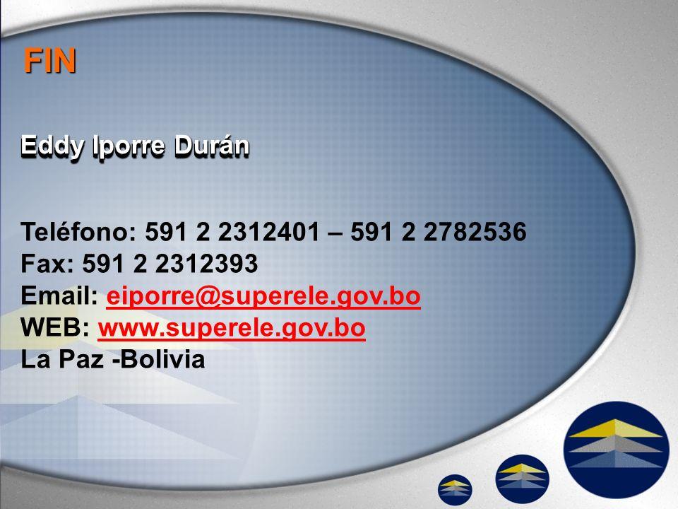 Eddy Iporre Durán FIN Teléfono: 591 2 2312401 – 591 2 2782536 Fax: 591 2 2312393 Email: eiporre@superele.gov.boeiporre@superele.gov.bo WEB: www.supere