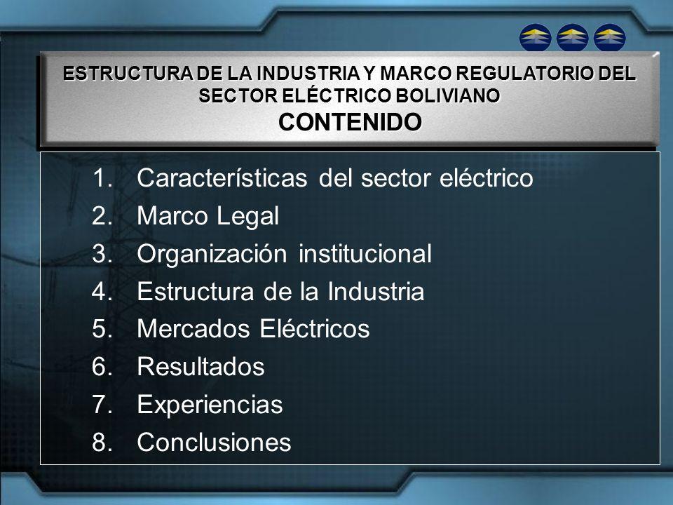 ESTRUCTURA DE LA INDUSTRIA Y MARCO REGULATORIO DEL SECTOR ELÉCTRICO BOLIVIANO CONTENIDO CONTENIDO 1.Características del sector eléctrico 2.Marco Legal
