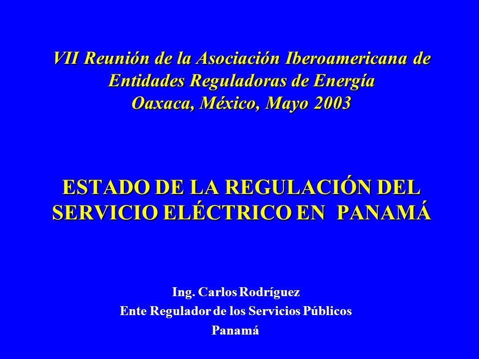 VII Reunión de la Asociación Iberoamericana de Entidades Reguladoras de Energía Oaxaca, México, Mayo 2003 ESTADO DE LA REGULACIÓN DEL SERVICIO ELÉCTRI