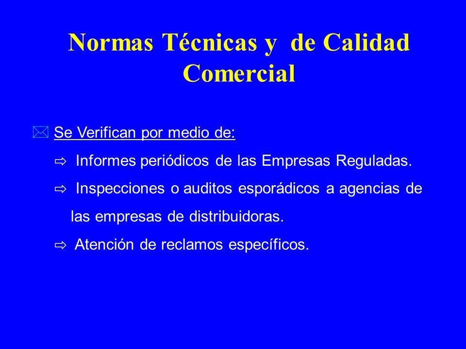Se Verifican por medio de: Informes periódicos de las Empresas Reguladas. Inspecciones o auditos esporádicos a agencias de las empresas de distribuido