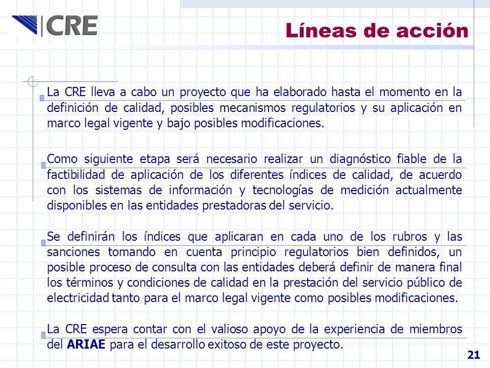 Líneas de acción La CRE lleva a cabo un proyecto que ha elaborado hasta el momento en la definición de calidad, posibles mecanismos regulatorios y su