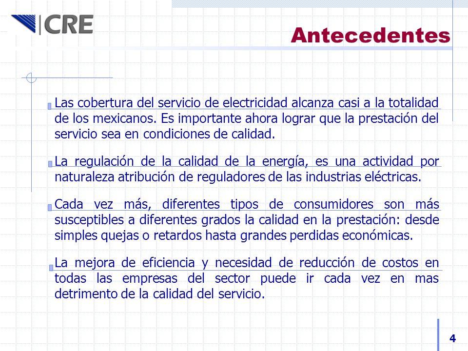 Antecedentes Las cobertura del servicio de electricidad alcanza casi a la totalidad de los mexicanos. Es importante ahora lograr que la prestación del
