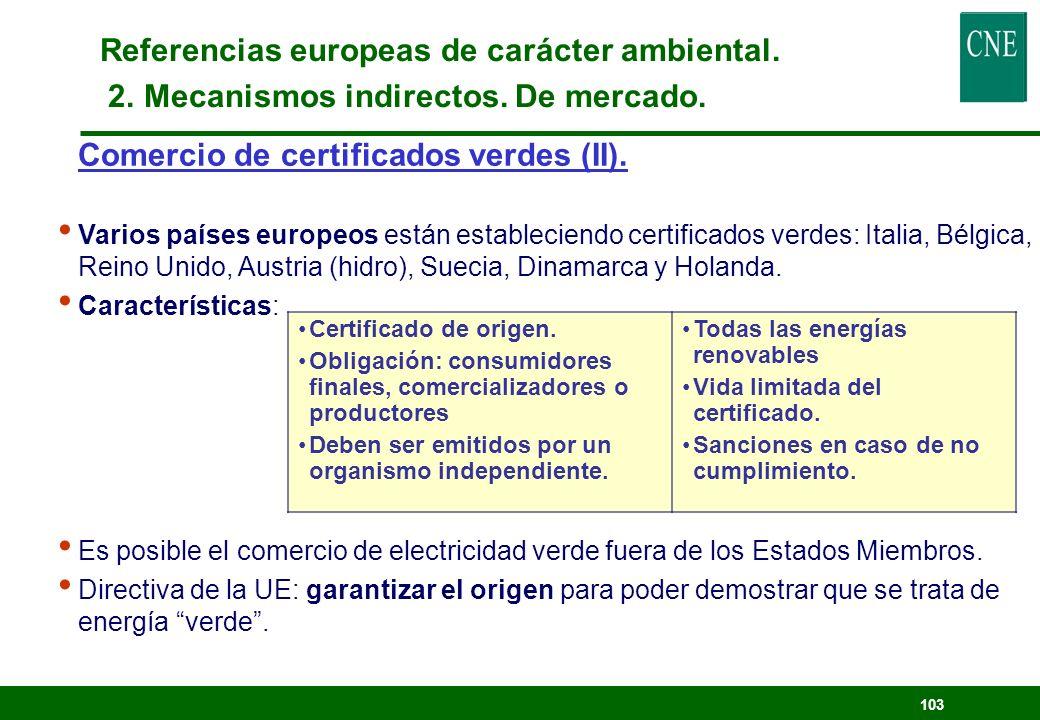 102 Comercio de certificados verdes (I). lEn teoría, es el mecanismo más compatible con el mercado de electricidad y el más eficiente. lDos productos