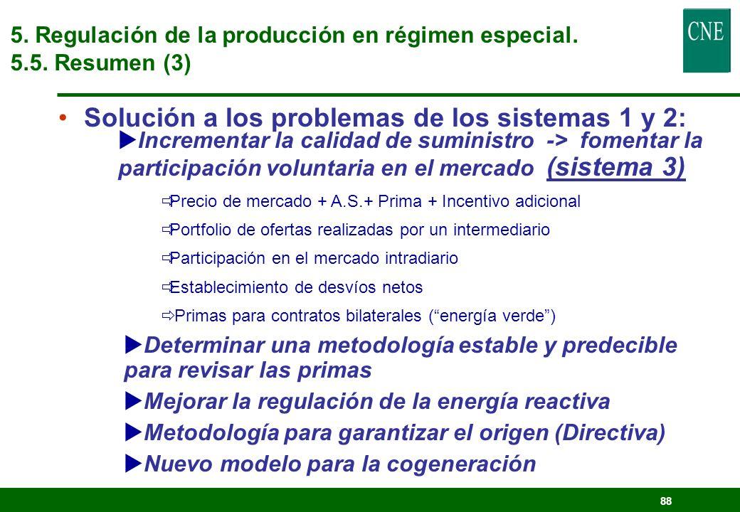 87 Ventajas de los sistemas 1 y 2 : Internalizan los beneficios ambientales en la tarifa: Prima <> 1.000 M/año (extra de 7% en la tarifa ) Promueven e