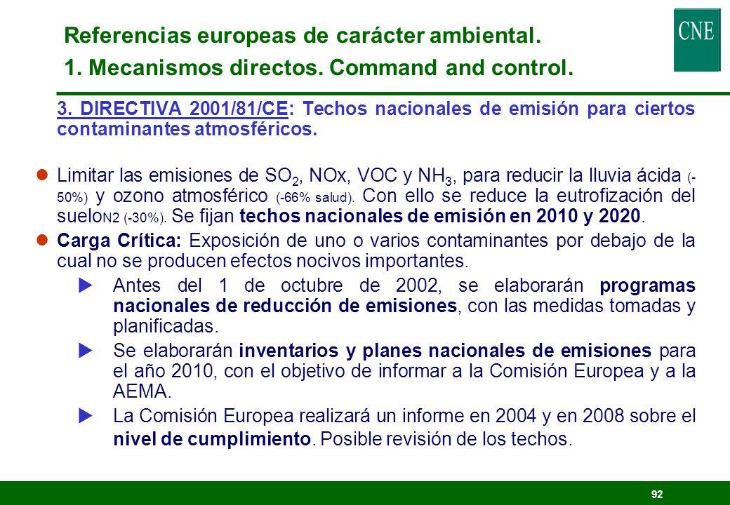 91 2. DIRECTIVA 2001/80/CE: Limitación de emisiones a la atmósfera de contaminantes (SO 2, NOx, partículas) procedentes de GIC * que modifica la Direc