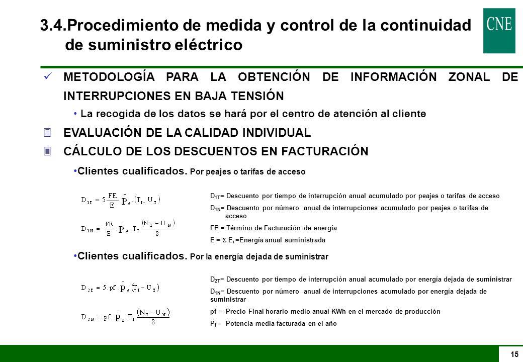 15 METODOLOGÍA PARA LA OBTENCIÓN DE INFORMACIÓN ZONAL DE INTERRUPCIONES EN BAJA TENSIÓN La recogida de los datos se hará por el centro de atención al