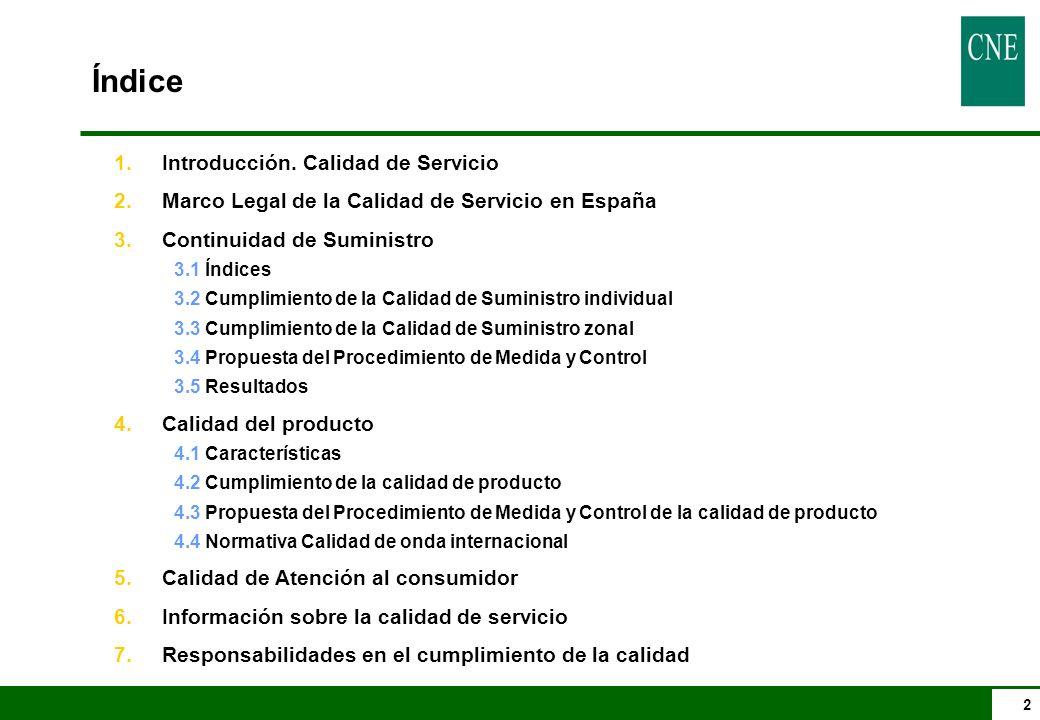 2 Índice 1.Introducción. Calidad de Servicio 2.Marco Legal de la Calidad de Servicio en España 3.Continuidad de Suministro 3.1 Índices 3.2 Cumplimient