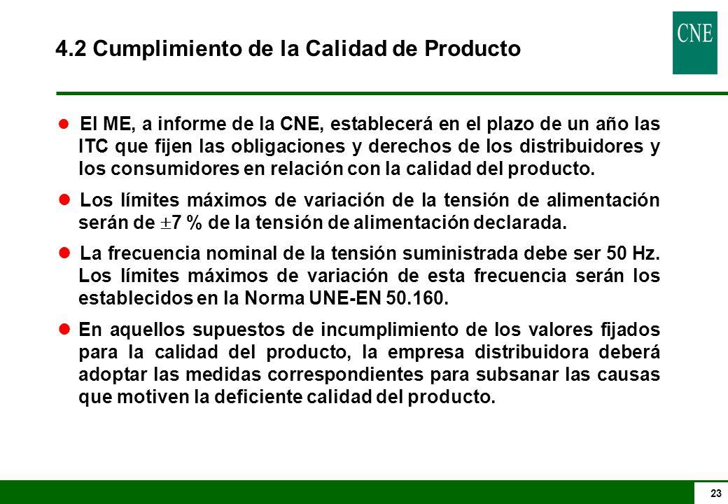 23 4.2 Cumplimiento de la Calidad de Producto l El ME, a informe de la CNE, establecerá en el plazo de un año las ITC que fijen las obligaciones y der