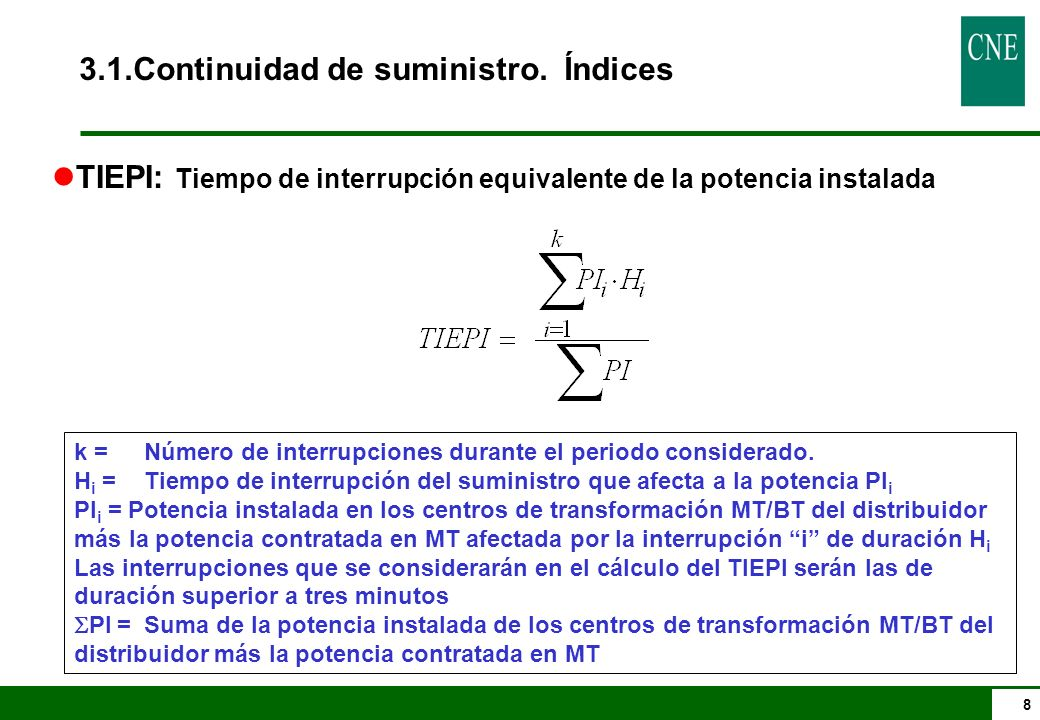 8 3.1.Continuidad de suministro. Índices k =Número de interrupciones durante el periodo considerado. H i = Tiempo de interrupción del suministro que a