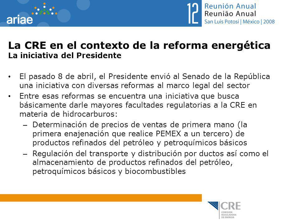 La CRE en el contexto de la reforma energética La iniciativa del Presidente El pasado 8 de abril, el Presidente envió al Senado de la República una in