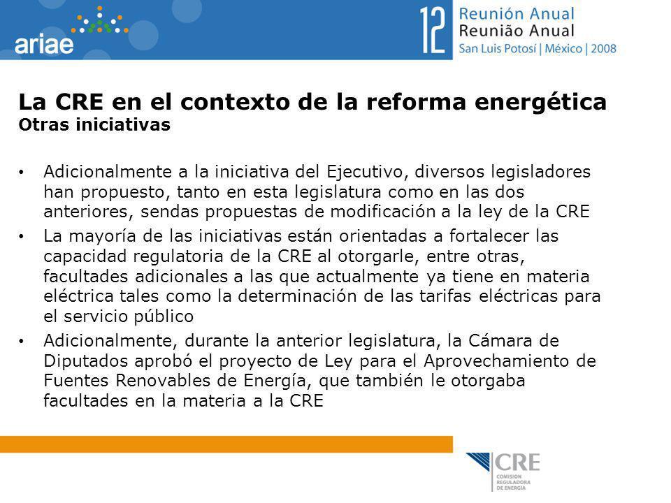 La CRE en el contexto de la reforma energética Otras iniciativas Adicionalmente a la iniciativa del Ejecutivo, diversos legisladores han propuesto, ta