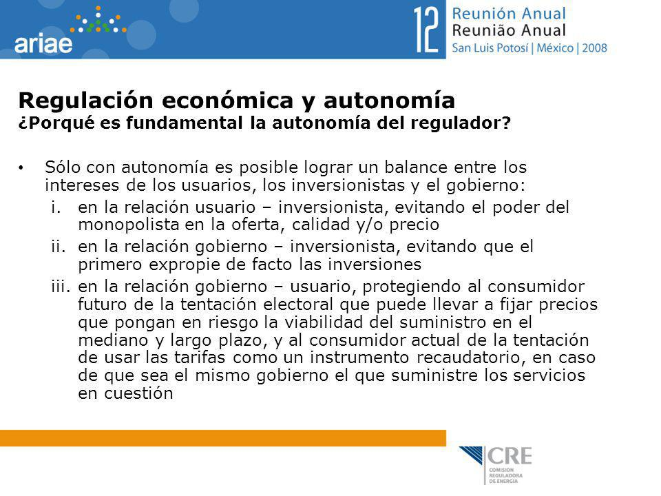 Regulación económica y autonomía ¿Porqué es fundamental la autonomía del regulador? Sólo con autonomía es posible lograr un balance entre los interese