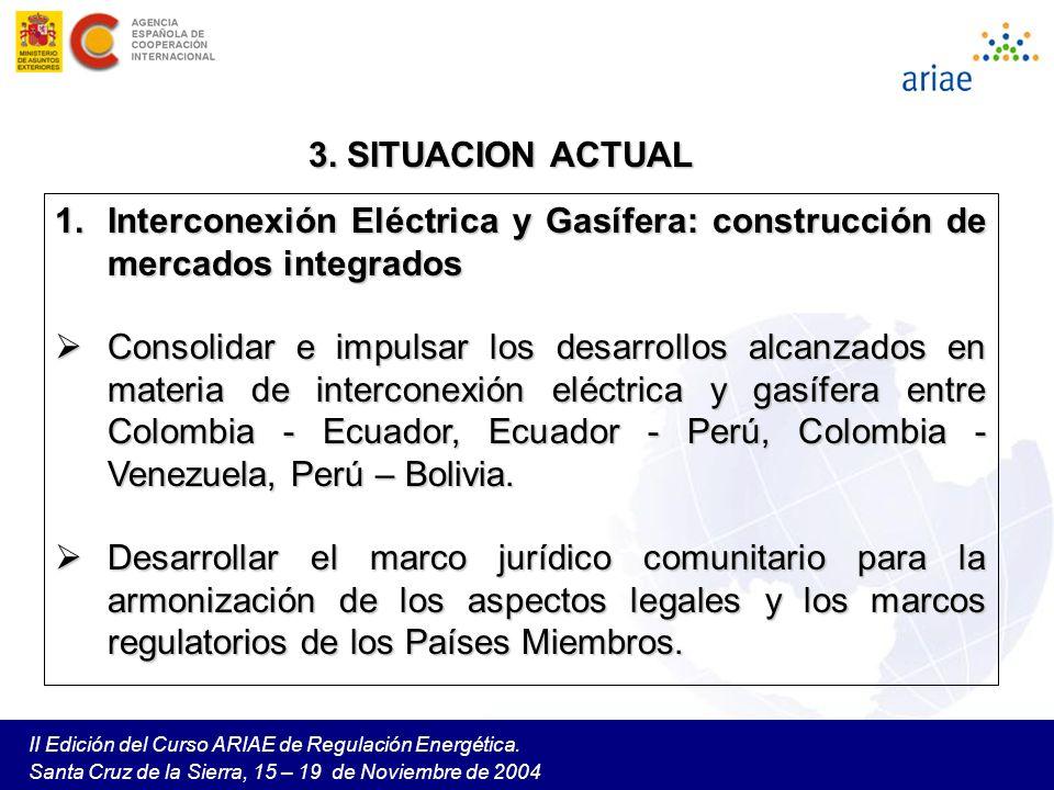 II Edición del Curso ARIAE de Regulación Energética. Santa Cruz de la Sierra, 15 – 19 de Noviembre de 2004 1.Interconexión Eléctrica y Gasífera: const