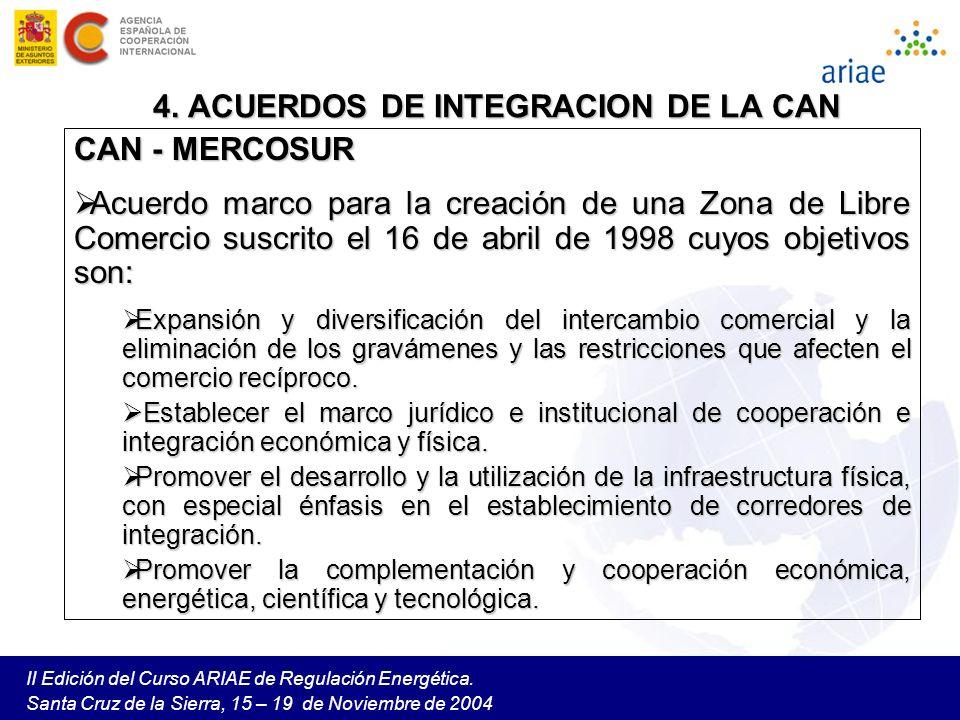 II Edición del Curso ARIAE de Regulación Energética. Santa Cruz de la Sierra, 15 – 19 de Noviembre de 2004 4. ACUERDOS DE INTEGRACION DE LA CAN CAN -