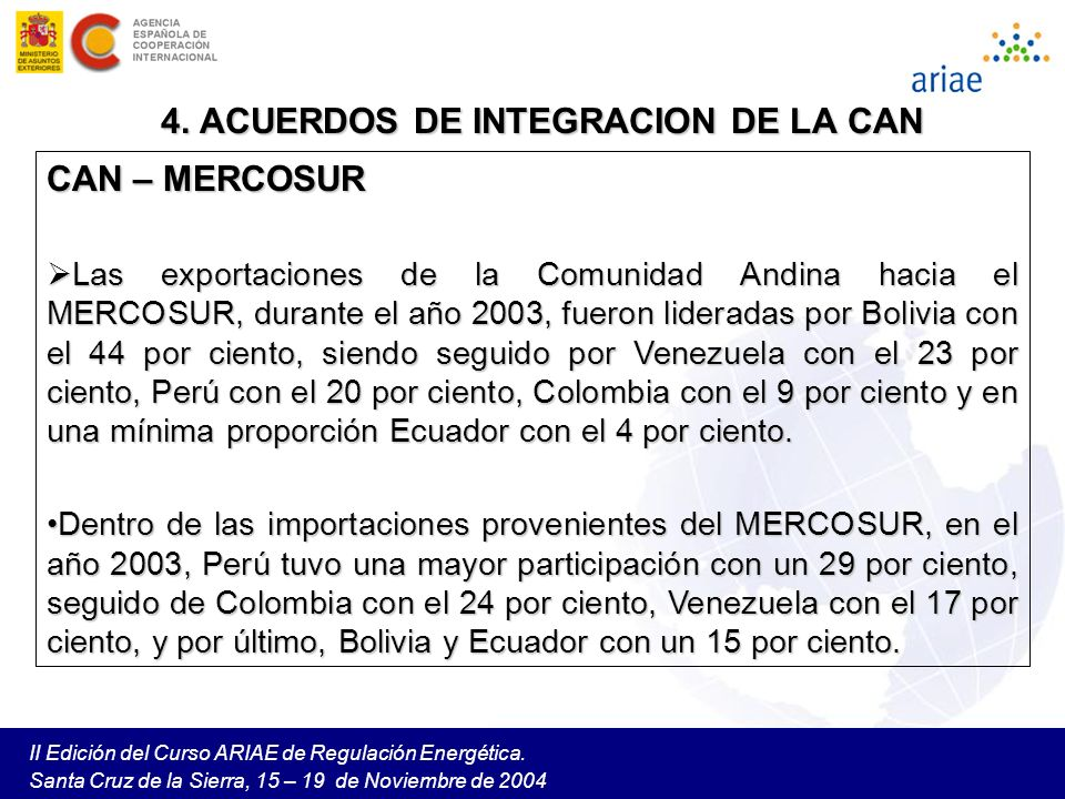 II Edición del Curso ARIAE de Regulación Energética. Santa Cruz de la Sierra, 15 – 19 de Noviembre de 2004 4. ACUERDOS DE INTEGRACION DE LA CAN CAN –