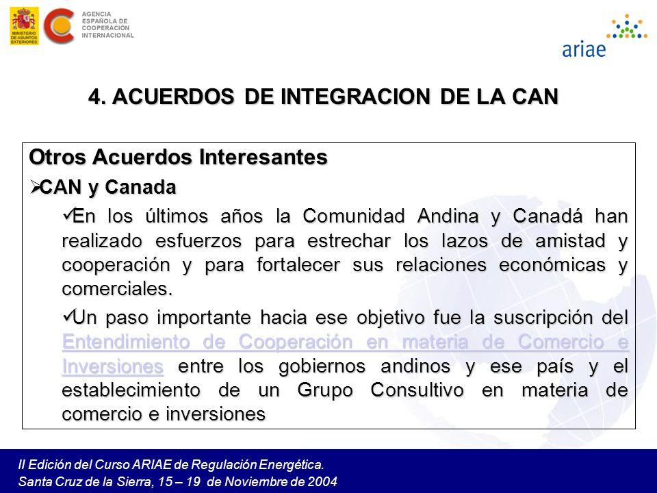 II Edición del Curso ARIAE de Regulación Energética. Santa Cruz de la Sierra, 15 – 19 de Noviembre de 2004 4. ACUERDOS DE INTEGRACION DE LA CAN Otros