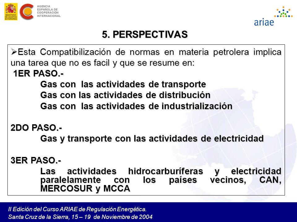 II Edición del Curso ARIAE de Regulación Energética. Santa Cruz de la Sierra, 15 – 19 de Noviembre de 2004 5. PERSPECTIVAS Esta Compatibilización de n