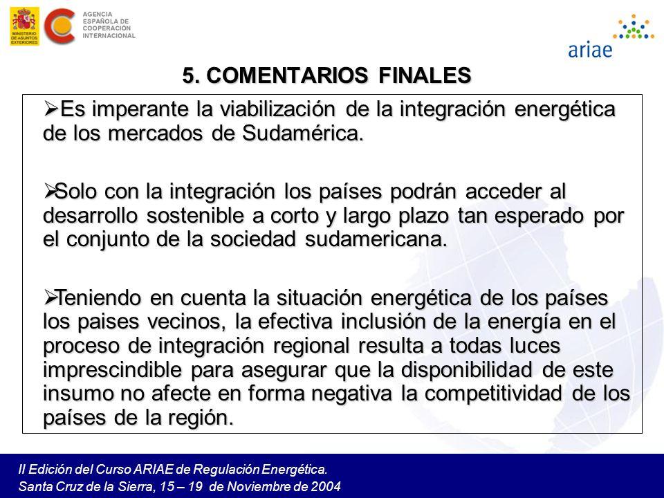 II Edición del Curso ARIAE de Regulación Energética. Santa Cruz de la Sierra, 15 – 19 de Noviembre de 2004 5. COMENTARIOS FINALES Es imperante la viab