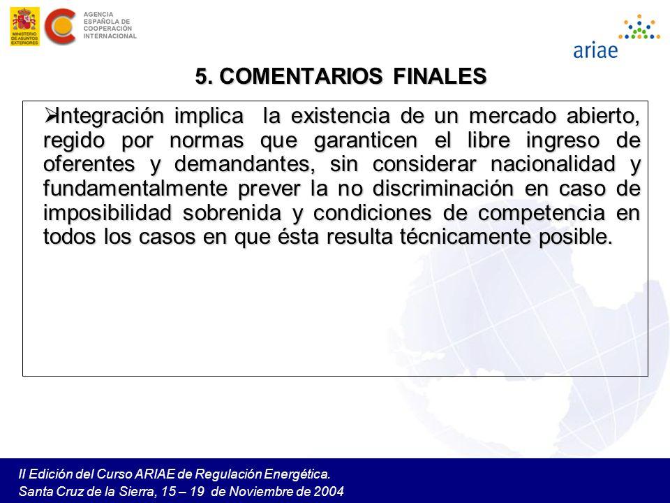 II Edición del Curso ARIAE de Regulación Energética. Santa Cruz de la Sierra, 15 – 19 de Noviembre de 2004 5. COMENTARIOS FINALES Integración implica