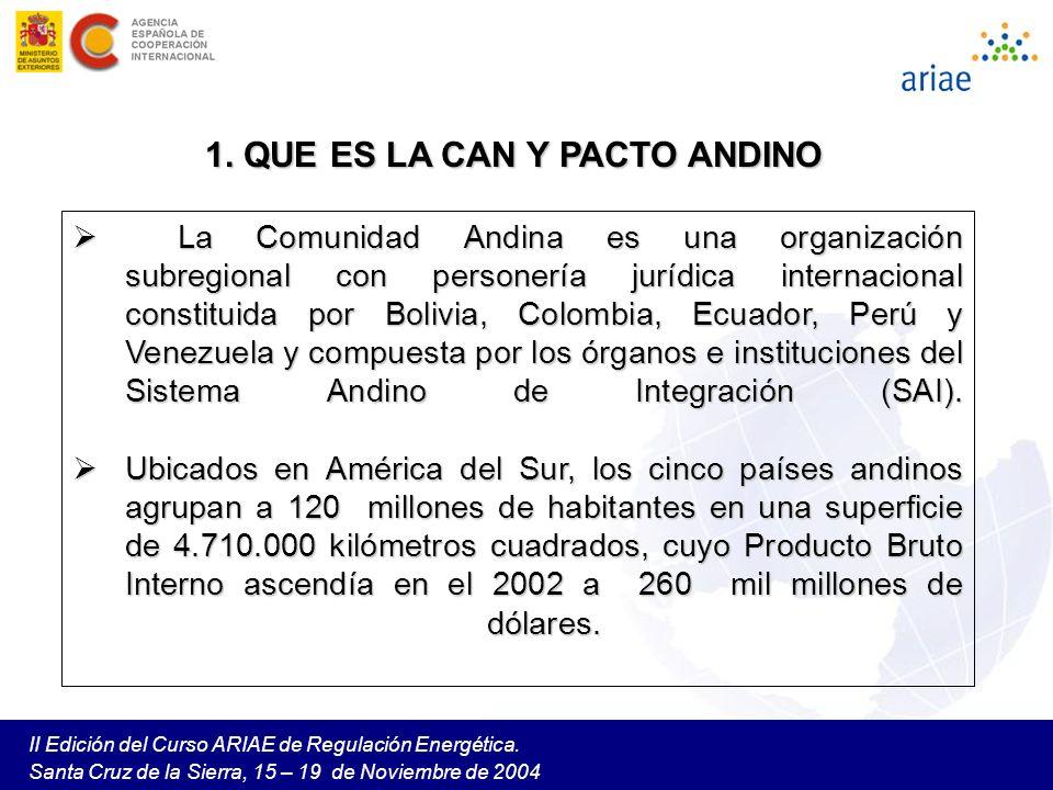 II Edición del Curso ARIAE de Regulación Energética. Santa Cruz de la Sierra, 15 – 19 de Noviembre de 2004 1. QUE ES LA CAN Y PACTO ANDINO La Comunida