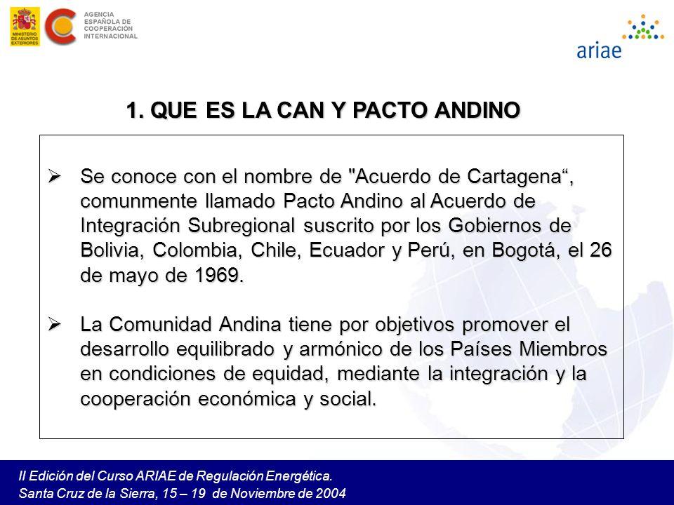 II Edición del Curso ARIAE de Regulación Energética. Santa Cruz de la Sierra, 15 – 19 de Noviembre de 2004 1. QUE ES LA CAN Y PACTO ANDINO Se conoce c