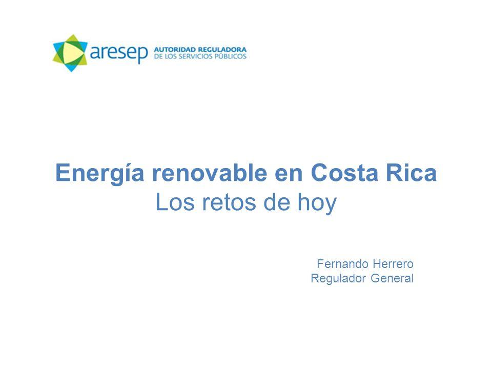 Energía renovable en Costa Rica Los retos de hoy Fernando Herrero Regulador General