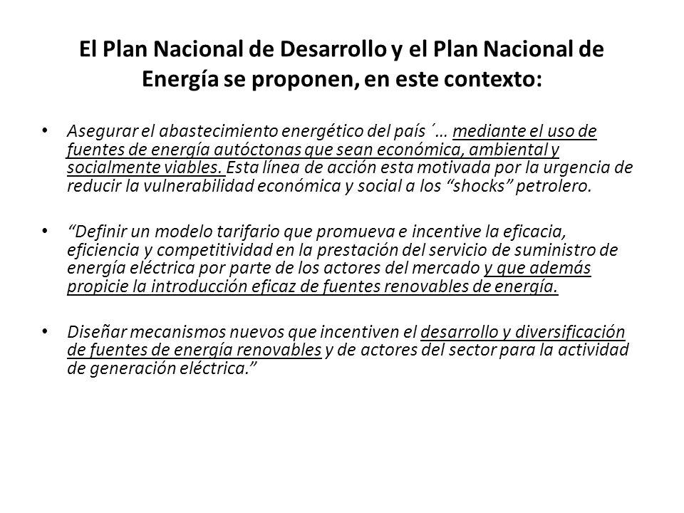 El Plan Nacional de Desarrollo y el Plan Nacional de Energía se proponen, en este contexto: Asegurar el abastecimiento energético del país ´… mediante