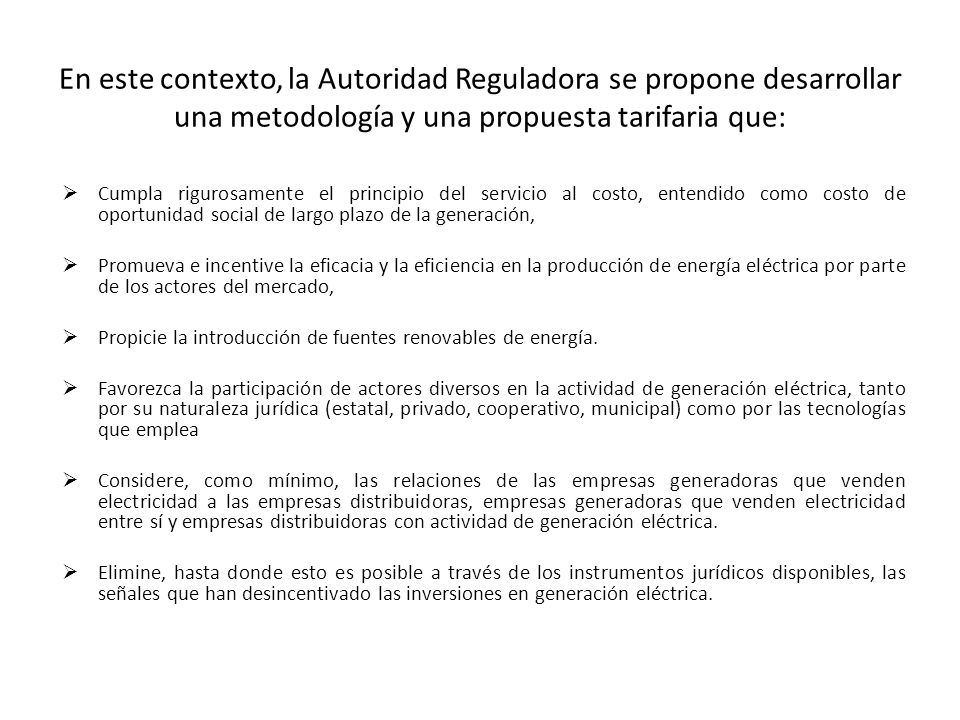 En este contexto, la Autoridad Reguladora se propone desarrollar una metodología y una propuesta tarifaria que: Cumpla rigurosamente el principio del