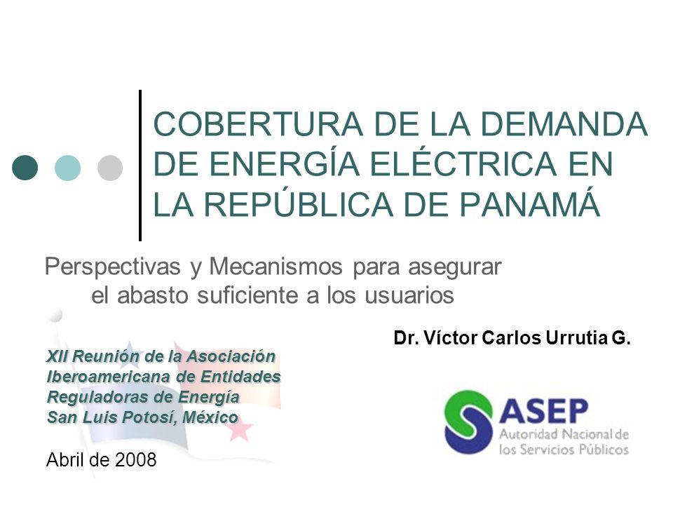 COBERTURA DE LA DEMANDA DE ENERGÍA ELÉCTRICA EN LA REPÚBLICA DE PANAMÁ Perspectivas y Mecanismos para asegurar el abasto suficiente a los usuarios Abr