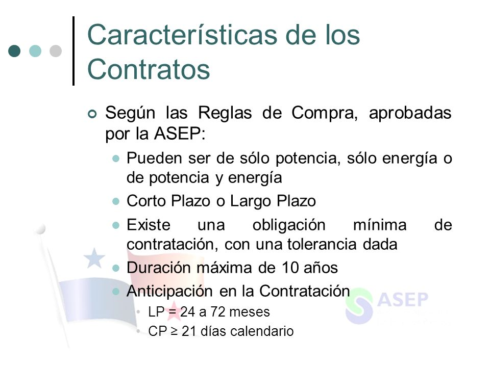 Características de los Contratos Según las Reglas de Compra, aprobadas por la ASEP: Pueden ser de sólo potencia, sólo energía o de potencia y energía