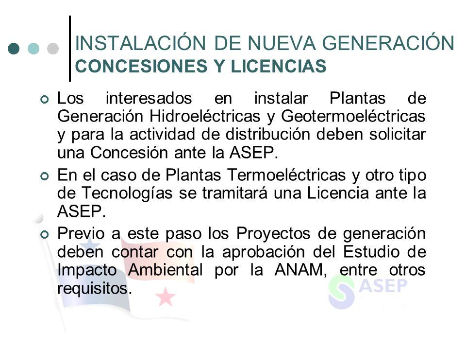 INSTALACIÓN DE NUEVA GENERACIÓN CONCESIONES Y LICENCIAS Los interesados en instalar Plantas de Generación Hidroeléctricas y Geotermoeléctricas y para