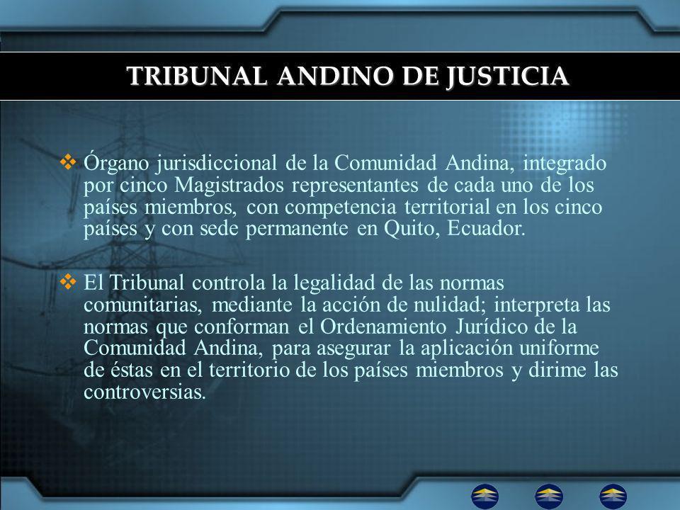 Órgano jurisdiccional de la Comunidad Andina, integrado por cinco Magistrados representantes de cada uno de los países miembros, con competencia territorial en los cinco países y con sede permanente en Quito, Ecuador.