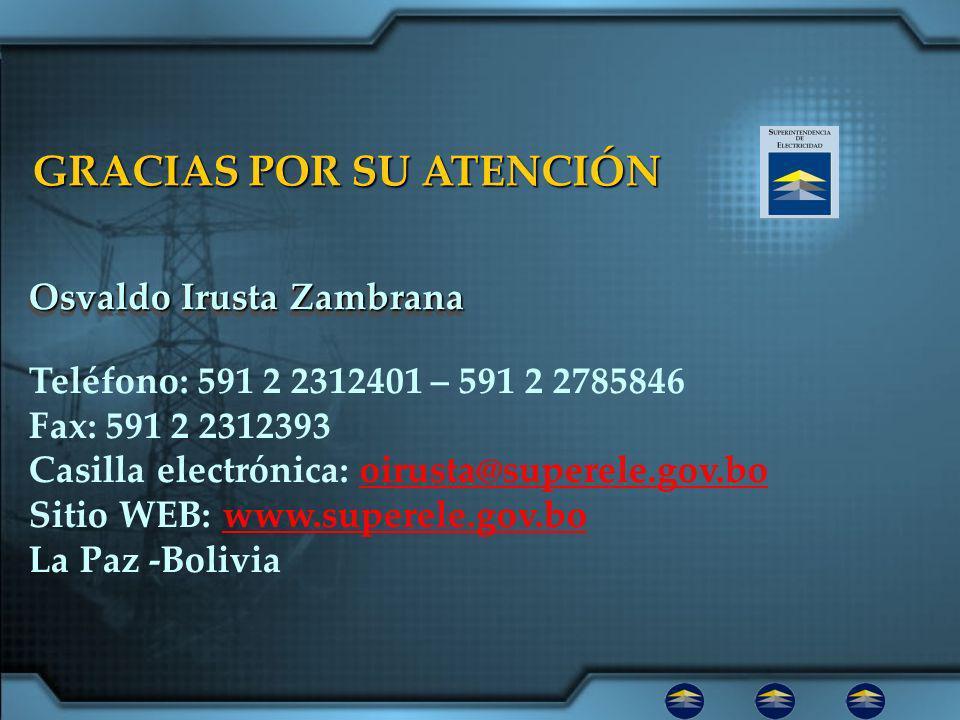 Osvaldo Irusta Zambrana GRACIAS POR SU ATENCIÓN Teléfono: 591 2 2312401 – 591 2 2785846 Fax: 591 2 2312393 Casilla electrónica: oirusta@superele.gov.booirusta@superele.gov.bo Sitio WEB: www.superele.gov.bowww.superele.gov.bo La Paz -Bolivia