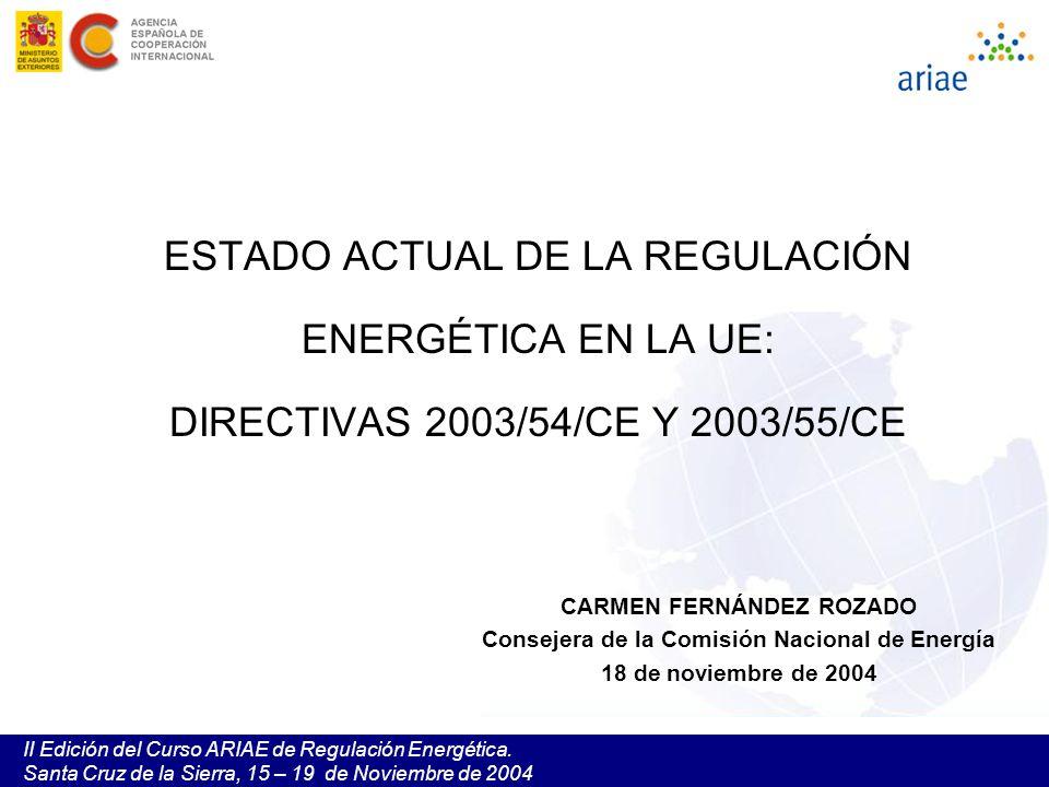 II Edición del Curso ARIAE de Regulación Energética. Santa Cruz de la Sierra, 15 – 19 de Noviembre de 2004 ESTADO ACTUAL DE LA REGULACIÓN ENERGÉTICA E