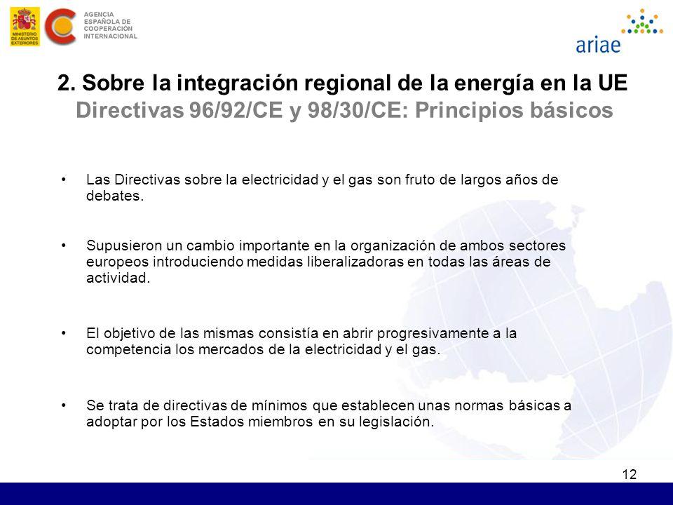 12 2. Sobre la integración regional de la energía en la UE Directivas 96/92/CE y 98/30/CE: Principios básicos Las Directivas sobre la electricidad y e